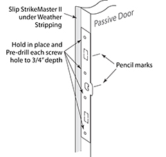 Using the StrikeMaster II piece with the 90 degree bend on one side; position it on the passive door edge so that the strike lip is facing out ...